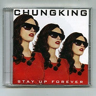 CHUNGKING - Stay Up Forever