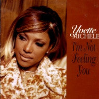 YVETTE MICHELLE - I'm Not Feeling You