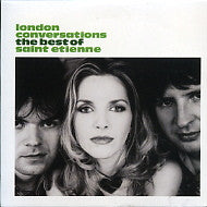 SAINT ETIENNE - London Conversations - The Best Of