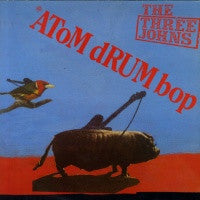 THE THREE JOHNS - Atom Drum Bop