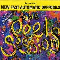 NEW FAST AUTOMATIC DAFFODILS - The Peel Sessions
