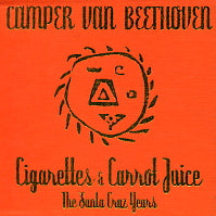 CAMPER VAN BEETHOVEN - Cigarettes & Carrot Juice : The Santa Cruz Years