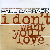 PAUL CARRACK - I Don't Want Your Love (I Need Your Love)