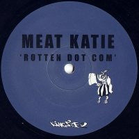 MEAT KATIE - Rotten Dot Com / Bring Yourself (Off Again)