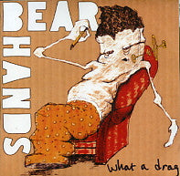 BEAR HANDS - What A Drag / Can't Stick 'Em