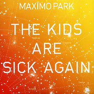 MAXïMO PARK - The Kids Are Sick Again