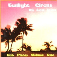 TWILIGHT CIRCUS DUB SOUND SYSTEM - Dub Plates Volume Two
