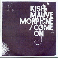 KISH MAUVE - Morphine / Come On