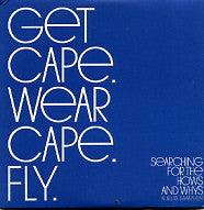 GET CAPE. WEAR CAPE. FLY - Searching For The Hows And Whys
