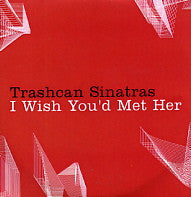 TRASHCAN SINATRAS - I Wish You'd Met Her