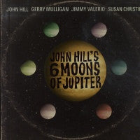 JOHN HILL - John Hill's Six Moons Of Jupiter