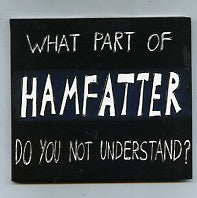 HAMFATTER - What Part of Hamfatter Do You Not Understand?
