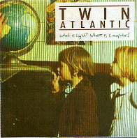 TWIN ATLANTIC - What Is Light?  Where Is Laughter?