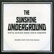 THE SUNSHINE UNDERGROUND - We've Always Been Your Friends