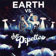 THE PIPETTES - Earth Vs. The Pipettes