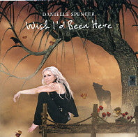 DANIELLE SPENCER - Wish I'd Been Here