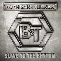 BACHMAN & TURNER - Slave To The Rhythm
