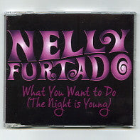 NELLY FURTADO - What You Want To Do (The Night Is Young)