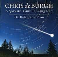 CHRIS DE BURGH - A Spaceman Came Travelling 2010 / The Bells Of Christmas