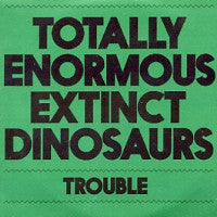 TOTALLY ENORMOUS EXTINCT DINOSAURS - Trouble