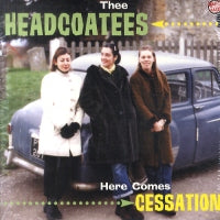 THEE HEADCOATEES - Here Comes The Cessation