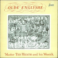MASTER TED HEATH & HIS MUSICK - Olde Englyshe