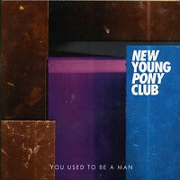 NEW YOUNG PONY CLUB - You Used To Be A Man