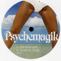 PSYCHEMAGIK - For Your Love / Aldeia De Ogum
