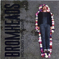 BROMHEADS - Holding The Gun