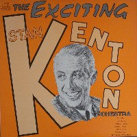 STAN KENTON & HIS ORCHESTRA - The Exciting Stan Kenton