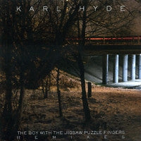 KARL HYDE - The Boy With The Jigsaw Puzzle Fingers Remixes