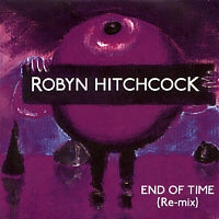 ROBYN HITCHCOCK - End Of Time (Re-mix)