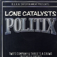 LONE CATALYSTS - Politix / Two's Company & Three's A Crowd (Bitches & Jokers)