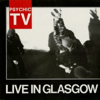 PSYCHIC TV - Live In Glasgow