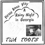 TWA TOOTS - Please Don't Play 'A Rainy Night In Georgia'