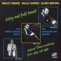 BRUCE TURNER / WALLY FAWKES / SANDY BROWN - Juicy And Full Toned