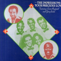 THE IMPRESSIONS FEATURING CURTIS MAYFIELD AND JERRY BUTLER - Your Precious Love