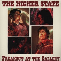 THE HIGHER STATE - Freakout At The Gallery