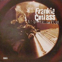 FRANKIE CUTLASS - You And You And You