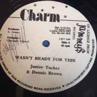 JUNIOR TUCKER & DENNIS BROWN - Wasn't Ready For This