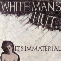 IT'S IMMATERIAL - White Man's Hut