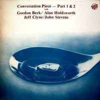 GORDON BECK / ALAN HOLDSWORTH / JEFF CLYNE / JOHN STEVENS - Conversation Piece - Part 1 & 2