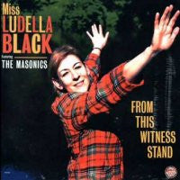 MISS LUDELLA BLACK FEATURING THE MASONICS - From This Witness Stand