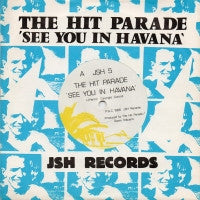 THE HIT PARADE - See You In Havana / Wipe Away The Tears