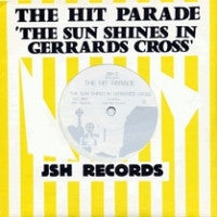 THE HIT PARADE - The Sun Shines In Gerrards Cross / You Hurt Me Too