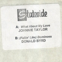 JOHNNIE TAYLOR / DONALD BYRD - What About My Love / (Fallin' Like) Dominoes