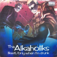THA ALKAHOLIKS - Likwit feat. King Tee / Only When I'm Drunk