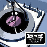 TENDER TRAP - Do You Want A Boyfriend? / The Sum And The Difference