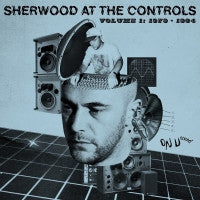 VARIOUS ARTISTS - Sherwood At The Controls Volume 1: 1979 - 1984