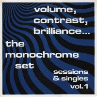 THE MONOCHROME SET - Volume, Contrast, Brilliance... (Sessions & Singles Vol. 1)